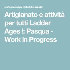 Artigianato e attività per tutti Ladder Ages !: Pasqua - Work in Progress