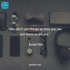 """""""We don't see things as they are, we see them as we are.""""   - Anais Nin #quotes #quote #quotler"""