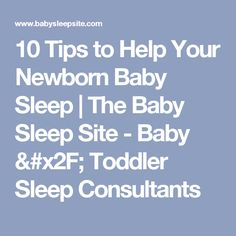 10 Tips to Help Your Newborn Baby Sleep | The Baby Sleep Site - Baby / Toddler Sleep Consultants