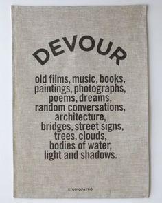 Devour ...old films, music, books, poems, dreams ...  #life #quotes #inspiration
