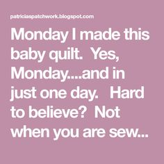 Monday I made this baby quilt. Yes, Monday....and in just one day. Hard to believe? Not when you are sewing and quilting it togethe...