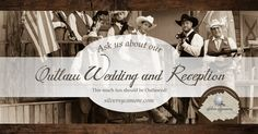 Every detail of our Outlaw Wedding and Reception Package is designed to WOW you and your guests. Call us to find out what all the ruckus is about!!