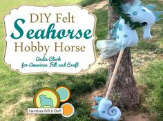DIY Felt Seahorse Stick Hobby Horse. | American Felt and Craft- The Blog. Free step by step tutorial with templates.