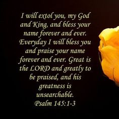 Bible Alive: Ps. 145:1 I will extol thee, my God, O king; and I will bless thy name for ever and ever KJV