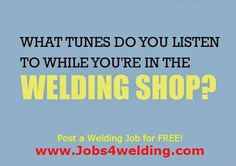 What tunes do you listen to while you' re in the welding shop?