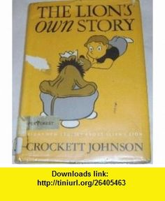 The lions own story; Eight new stories about Ellens lion, Crockett Johnson ,   ,  , ASIN: B0007E14B8 , tutorials , pdf , ebook , torrent , downloads , rapidshare , filesonic , hotfile , megaupload , fileserve