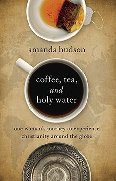 Coffee, Tea, and Holy Water: One Woman's Journey to Experience Christianity Around the Globe by Amanda Hudson http://www.amazon.com/dp/1426793138/ref=cm_sw_r_pi_dp_BDWxwb0R5SFE6