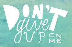 ...don't give up on me