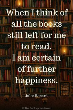 """When I think of all the books still left for me to read, I am certain of further happiness. Best Books To Read, I Love Books, My Books, Book Memes, Book Quotes, Nerd Quotes, Wise Quotes, Library Quotes, Reading Quotes"