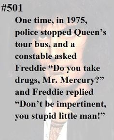 Of course he would be sassy to someone that could arrest him. Freddie Mercury Quotes, Queen Freddie Mercury, I Am A Queen, Save The Queen, Keep Calm, Galileo Galileo, Queen Facts, Princes Of The Universe, Roger Taylor Queen