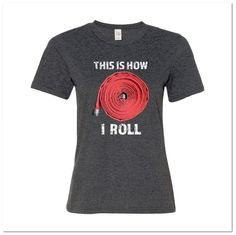 This is how I Roll - Firefighter Hose (Womens T-Shirt)