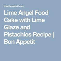 Lime Angel Food Cake with Lime Glaze and Pistachios Recipe | Bon ...