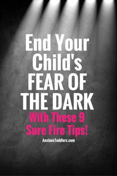 Many kids have an ongoing fear of the dark. End the madness and teach your kids to overcome their fears. Here are 9 sure fire tips to make that happen!