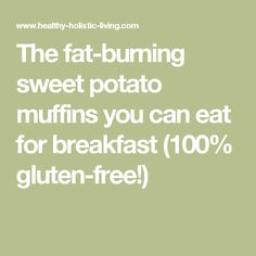 The fat-burning sweet potato muffins you can eat for breakfast (100% gluten-free!)
