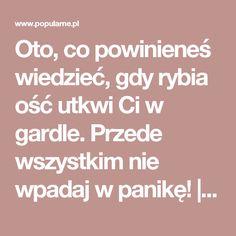 Oto, co powinieneś wiedzieć, gdy rybia ość utkwi Ci w gardle. Przede wszystkim nie wpadaj w panikę! | Popularne.pl