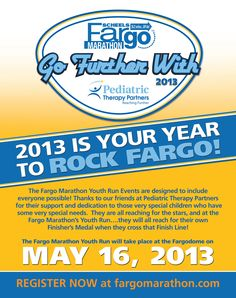 PTP is proud to announce that we are partnering with the Fargo Marathon to help get more children with special needs to participate in their Youth Run on Thursday, May 16th at the Fargodome. The event is open to all children of all abilities and of all ages up to age 12.  There is both a ½ mile run (6:30pm) and a 1 mile run (7:00pm) – you can choose the one best for your child.  You can register online or in person the day of the race (from 12pm-5:30pm).