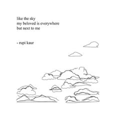 """""""like the sky my beloved is everywhere but next to me"""" - rupi kaur"""