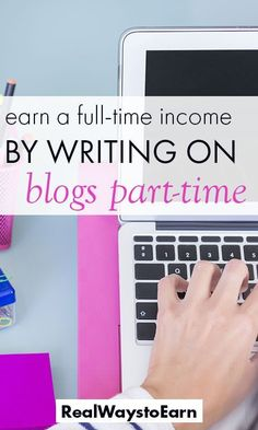 How to earn a full-time income by writing on blogs part time.