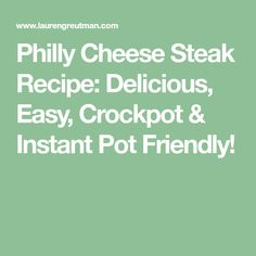 Philly Cheese Steak Recipe: Delicious, Easy, Crockpot & Instant Pot Friendly!