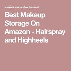 Best Makeup Storage On Amazon - Hairspray and Highheels