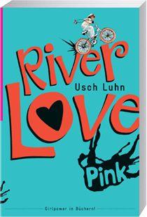 River Love von Usch Luhn, Mädchenbuch ab 12 Jahren der zweite Band der River-Serie