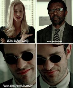 I'll take the Devil of Hell's Kitchen over Fisk any day. Plus, he kicks ass. No, you should've seen the way he was flipping around in the rain. - Karen Page