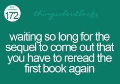 I have to do this all the time...  I hate when there is a two year span before the first book and it's continuation!