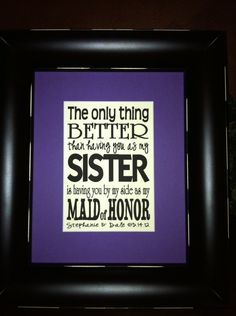 Having You As A Sister & Maid of Honor Custom Print matted on an 8x10 mat.