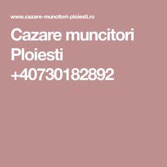 Cazare muncitori Ploiesti +40730182892