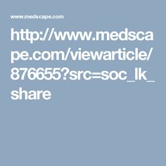 http://www.medscape.com/viewarticle/876655?src=soc_lk_share