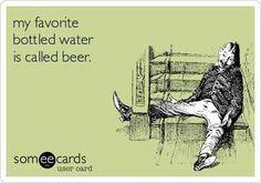 Favorite bottled water is called beer