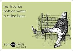 Favorite bottled water is called beer