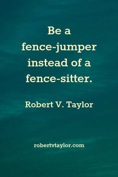 Be a Fence-jumper not a fence-sitter