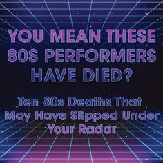 You Mean These 80s Performers Have Died? Ten 80s Deaths That May Have Slipped Under Your Radar: http://www.liketotally80s.com/2016/01/80s-performers-who-died/