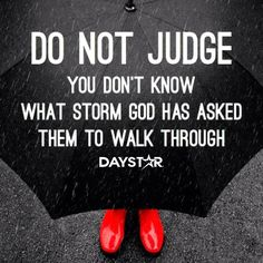 Do not judge others. You don't know what storm God has asked them to walk through. [Daystar.com]
