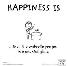 Happiness is the little umbrella you get in a cocktail glass.