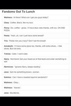 This is exactly what would happen if the Divergent, Hunger Games, Mortal Instruments, Harry Potter, and Percy Jackson fandom characters went out to lunch. So true that it's funny. Mundanes.