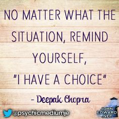 """No matter what the situation, remind yourself, ""I have a choice""."" -Deepak Chopra #evolvewithjohnedward #psychicmediumje"