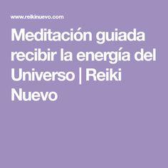 Meditación guiada recibir la energía del Universo | Reiki Nuevo