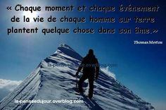 """""""Chaque moment et chaque événement de la vie de chaque homme sur terre plantent quelque chose dans son âme."""" Thomas Merton"""