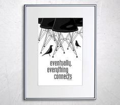 Eames DSR Chair and House Bird Print - Retro Home Decor Poster B&W - Eventually everything connects 11x17""