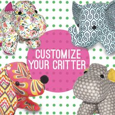Customize a Critter just for you or for some other lucky cutie-patootie. They make the perfect gift with that touch of personalization. Here's how it works:Step