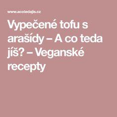 Vypečené tofu s arašídy  –  A co teda jíš? – Veganské recepty