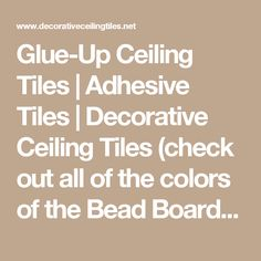Glue-Up Ceiling Tiles | Adhesive Tiles | Decorative Ceiling Tiles (check out all of the colors of the Bead Board version.  OhMyGosh...I'm in love!)