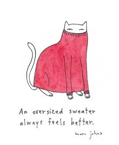 """""""an oversized sweater always feels better."""" by Marc johns Marc Johns, Ohh Deer, Wow Art, Make Me Happy, Feel Better, Better Life, Inspire Me, Feel Good, Me Quotes"""