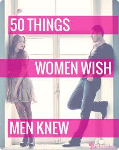 50 Things Women Wish Men Knew | http://www.girlsguideto.com/articles/50-things-women-wish-men-knew