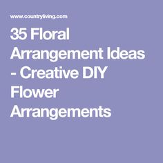 35 Floral Arrangement Ideas - Creative DIY Flower Arrangements