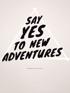 Say yes to new adventures! #travel  What kind of new adventures are on your horizon?