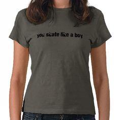 You skate like a boy shirts