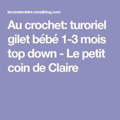 Au crochet: turoriel gilet bébé 1-3 mois top down - Le petit coin de Claire